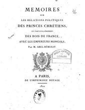 Mémoires sur les relations politiques des princes chrétiens, et particulièrement des rois de France, avec les empereurs mongols