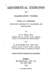 Arithmetical Exercises and Examination Papers: With an Appendix Containing Questions in Logarithms and Mensuration
