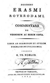 Desiderii Erasmi Roterodami Commentarii de verborum ac rerum copia: liber ad sermonem et stylum formandum utilissimus, Volume 1