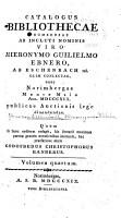 Catalogus bibliothecae numerosae ab incluti nominis viro Hieronymo Guilielmo Ebnero  ab Eschenbach rel  olim conlectae  nunc Norimbergae     ann  MDCCCXIII  MDCCCXX  publicae auctionis lege diuendendae PDF