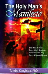 The Holy Man's Manifesto: Every Man's Toolbox; Every Pastor's Help; Every Woman's Dream.