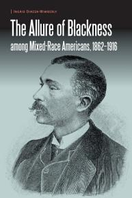 The Allure of Blackness Among Mixed Race Americans  1862 1916 PDF