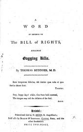 A Word in Defence of the Bill of Rights, Against Gagging Bills: By Thomas Beddoes, M.D.