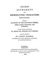 Ancient Alphabets And Hieroglyphic Characters Explained ; With An Account Of The Egyptian Priests, Their Classes, Initiation, And Sacrifices, In The Arabic Language ... And In English