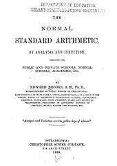 The Normal Standard Arithmetic: By Analysis and Induction : Designed for Public and Private Schools, Normal Schools, Academies, Etc