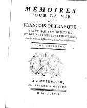 Mémoires Pour La Vie De François Petrarque, Tirés De Ses Oeuvres Et Des Auteurs Contemporains, Avec des Notes ou Dissertations, & les Pieces justificatives: Volume3