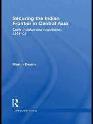 Securing The Indian Frontier In Central Asia Book PDF