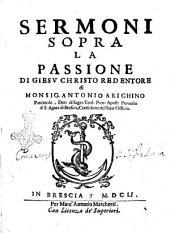 Sermoni sopra la passione di Giesu Christo redentore di monsig. Antonio Arighino Panizzolo ..