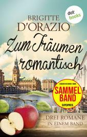 Zum Träumen romantisch: Drei Romane in einem Band: JETZT BILLIGER KAUFEN