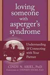 Loving Someone with Asperger's Syndrome: Understanding and Connecting with your Partner