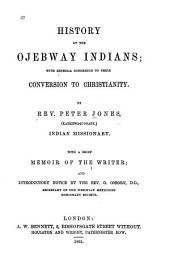 History of the Ojebway Indians: with especial reference to their conversion to Christianity ; with a brief memoir of the writer