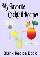 My Favorite Cocktail Recipes - Blank Recipe Book