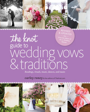 The Knot Guide to Wedding Vows and Traditions  Revised Edition
