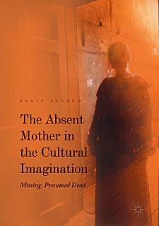 The Absent Mother in the Cultural Imagination Book
