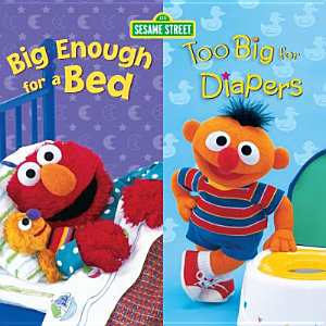 Big Enough for a Bed   Too Big for Diapers  2 Titles in 1   Sesame Street Series  Book