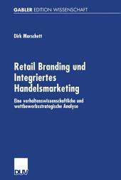 Retail Branding und Integriertes Handelsmarketing: Eine verhaltenswissenschaftliche und wettbewerbsstrategische Analyse