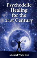 Psychedelic Healing for the 21st Century PDF