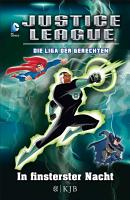Justice League     Die Liga der Gerechten  In finsterster Nacht PDF
