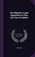Her Majesty s Loyal Opposition in This  Her Year of Jubilee PDF