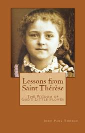 Lessons from Saint Thérèse: The Wisdom of God's Little Flower