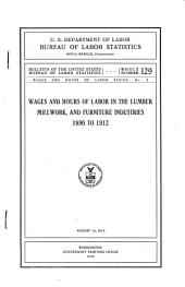 Wages and Hours of Labor in the Lumber, Millwork, and Furniture Industries, 1890 to 1912. August 14, 1913