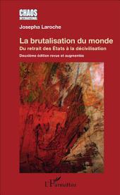 La brutalisation du monde: Du retrait des États à la décivilisation - Deuxième édition revue et augmentée