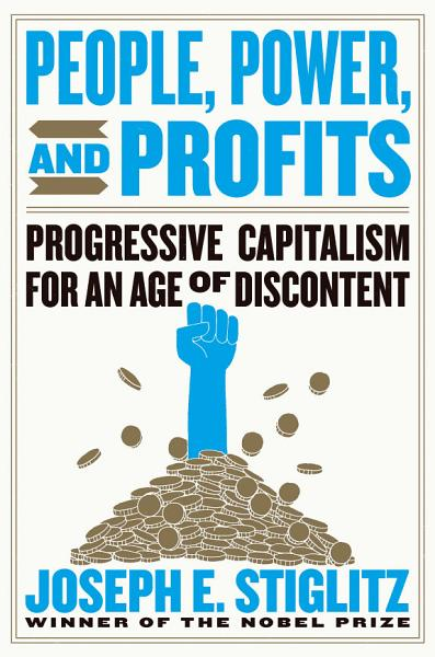 Download People  Power  and Profits  Progressive Capitalism for an Age of Discontent Book