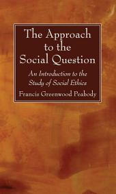 The Approach to the Social Question: An Introduction to the Study of Social Ethics