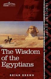 The Wisdom of the Egyptians: The Story of the Egyptians, the Religion of the Ancient Egyptians, the Ptah-Hotep and the Ke'gemini, the Book of the Dead, the Wisdom of Hermes Trismegistus, Egyptian Magic, the Book of Thoth