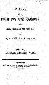 Bidrag til en Udsigt over dansk Digtekunst under Kong Christian den Syvende: Bind 1