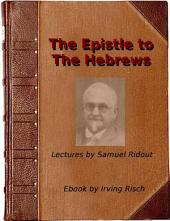The Epistle to the Hebrews: Sixteen Lectures given by Samuel Ridout
