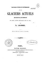 Nouvelles études et expériences sur les glaciers actuels: leur structure, leur progression et leur action physique sur le sol, Volume1