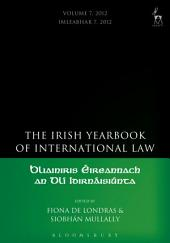 Irish Yearbook of International Law: Volume 7; Volume 2012