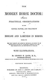 The Modern Horse Doctor: Containing Practical Observations on the Causes, Nature, and Treatment of Disease and Lameness in Horses