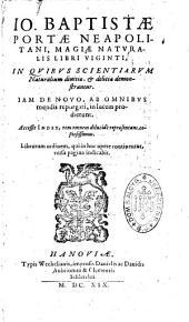Io. Baptistae Portae... Magiae naturalis libri viginti in quibus scientiarum naturalium divitiae & delicia demonstrantur. Iam de novo, ab omnibus mendis repurgati, in lucem prodierunt... Accessit index...