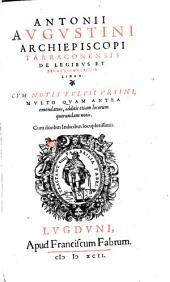 Antonii Augustini Archiepiscopi Tarraconensis De legibus et senatusconsultis liber: Cum duobus Indicibus locupletissimis
