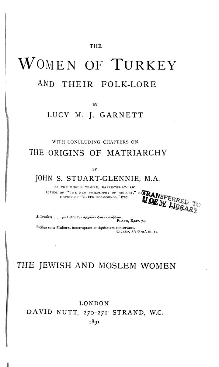The Women of Turkey and Their Folk-lore: The Jewish and Moslem women. Concluding chapters on The origins of matriarchy, by J. S. Stuart-Glennie