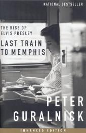 Last Train to Memphis (Enhanced Edition): The Rise of Elvis Presley