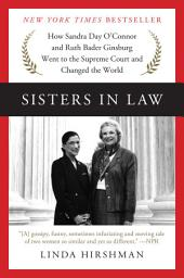 Sisters in Law – How Sandra Day O'Connor and Ruth Bader Ginsburg Went to the Supreme Court and Changed the World