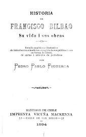 Historia de Francisco bilbao: su vida i sus obras