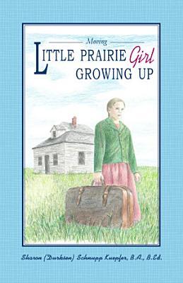 Little Prairie Girl Growing Up  Moving  PDF