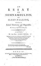 An Essay on Somnambulism, or Sleep-Walking, produced by animal electricity and magnetism. As well as by sympathy, &c
