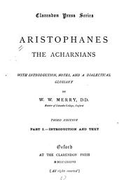 The Acharnians: with introd., notes, and a dialectical glossary by W. W. Merry