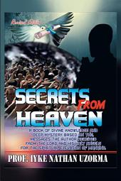 SECRETS FROM HEAVEN: A BOOK OF DIVINE KNOWLEDGE AND DEEP MYSTERY BASED ON THE MESSAGES THE AUTHOR RECEIVED FROM THE LORD AND HIS HOLY ANGELS FROM THE SPIRITUAL ELEVATION OF MANKIND
