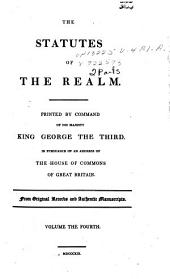 The Statutes of the Realm ...: From Original Records and Authentic Manuscripts ...