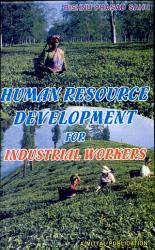 Human Resource Development For Industrial Workers With Special Reference To Tea Industries Book PDF
