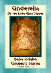 CINDERELLA or the Little Glass Slipper - A Fairy Tale: Baba Indaba Children's Stories - Issue 246