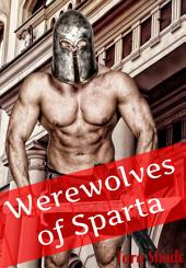 Werewolves of Sparta (Paranormal Alpha Male Erotic Romance): Paranormal Alpha Male Werewolf Erotic Romance