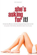 She s Asking for It    The Sex Your Woman Is Secretly Craving  and How to Give It to Her    A Guide for Men  Women  and Couples