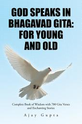 God Speaks in Bhagavad Gita: for Young and Old: Complete Book of Wisdom with 700 Gita Verses and Enchanting Stories